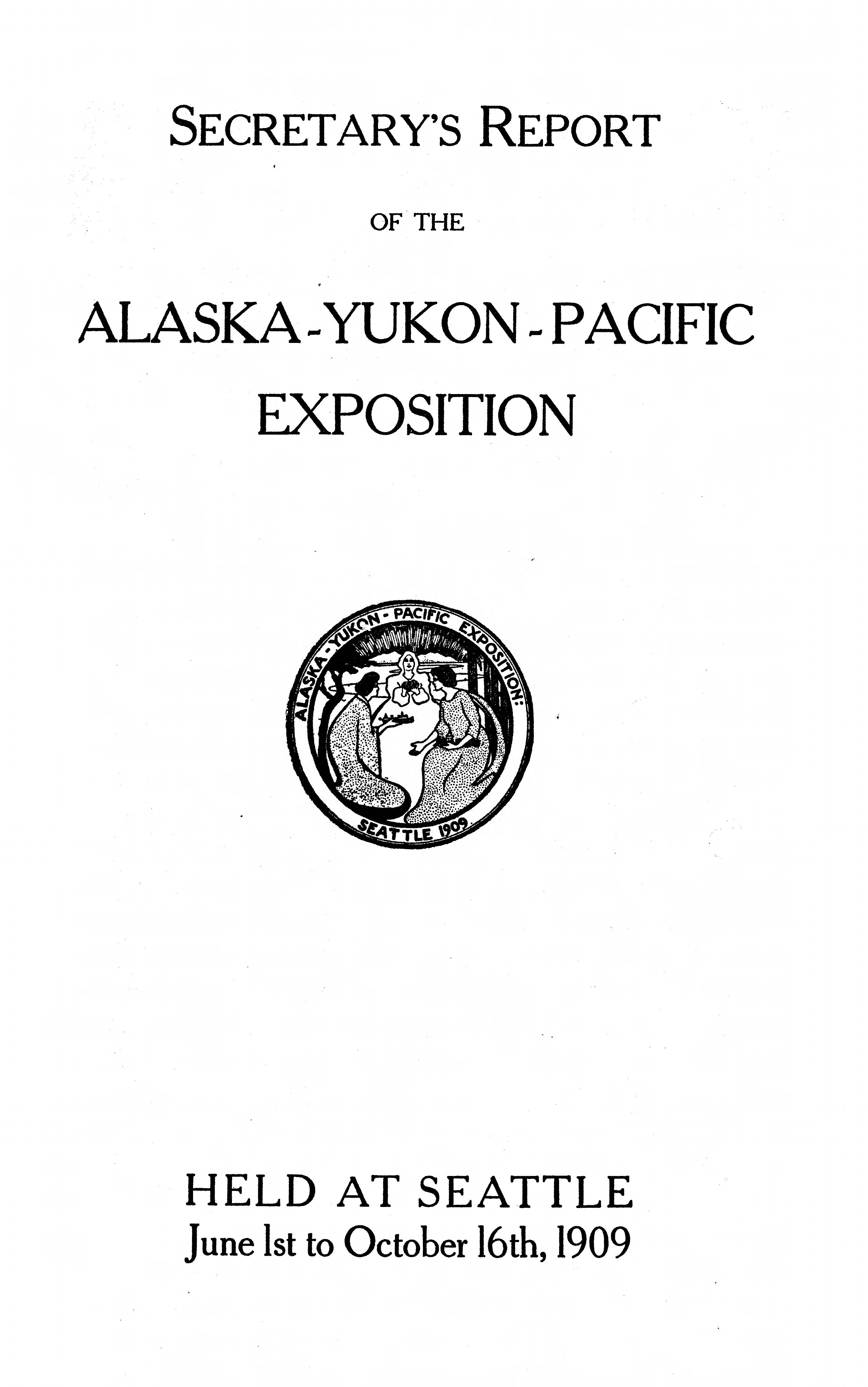 Secretary's report of the Alaska-Yukon-Pacific Exposition: held at Seattle, June 1st to October 16th, 1909